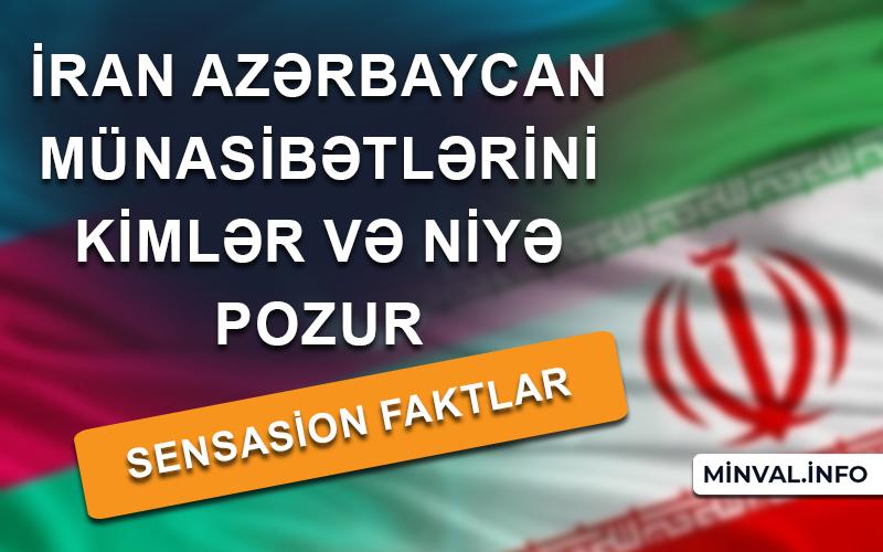 İran Azərbaycan münasibətlərini kimlər və niyə pozur – Sensasion faktlar