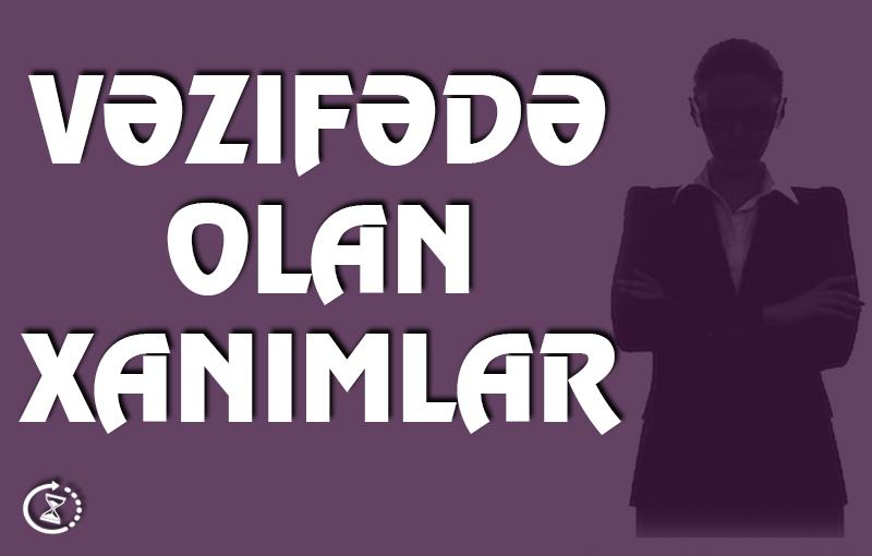 Azərbaycanda vəzifədə olan xanımlar